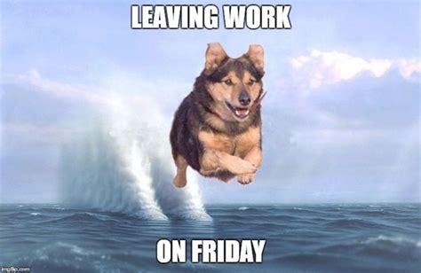 Funny Leaving Work Friday Meme