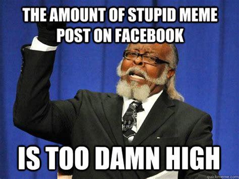 Meme Post - stupid memes facebook image memes at relatably com