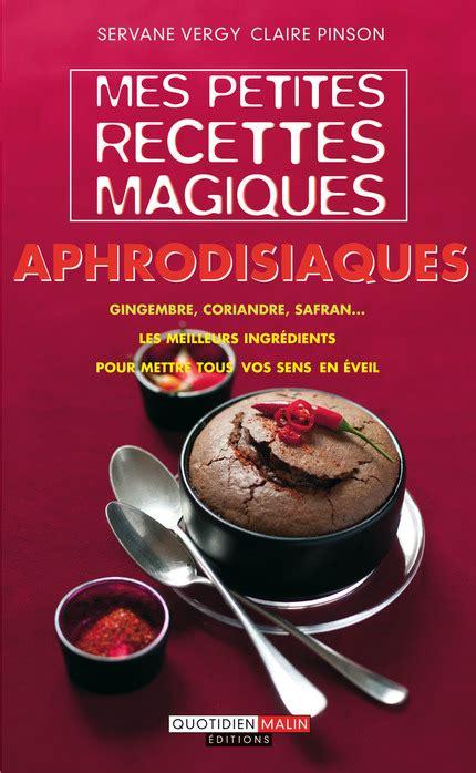cuisine aphrodisiaque pour femme leduc s éditions mes petites recettes magiques