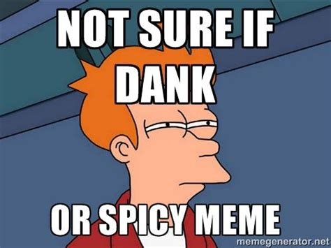 Spiciest Memes - not sure if dank or spicy meme spicy memes know your meme
