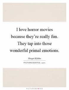 I love horror m... Love Primal Quotes