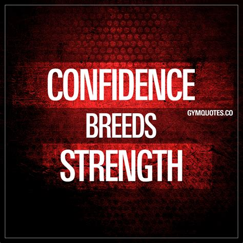 motivational confidence quotes confidence breeds strength