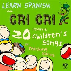 Learn Spanish With Cri Cri 20 Favorite Children's Songs For Teaching Spanish To Kids From