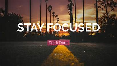 Stay Done Focused Quotes Quote Quotefancy Motivational