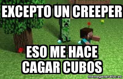 Creeper Meme Generator - meme personalizado excepto un creeper eso me hace cagar cubos 2878668