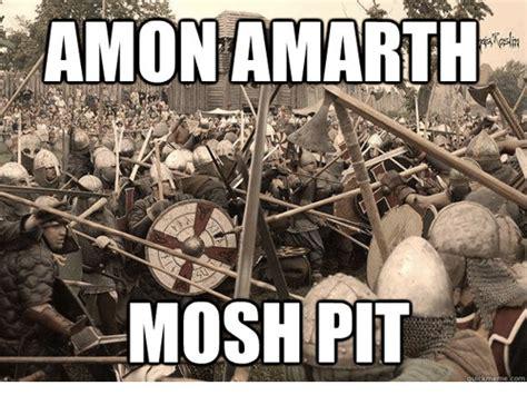 Mosh Pit Meme - amon amarth mosh pit amon amarth meme on sizzle