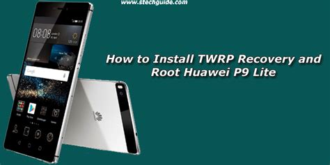 meticulus twrp recovery for huawei p9 lite archives stechguide