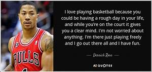 Derrick Rose quote: I love playing basketball because you ...