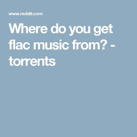 Luckily for musicians with great music, reddit is. Where do you get flac music from? - torrents   Feelings, Torrent