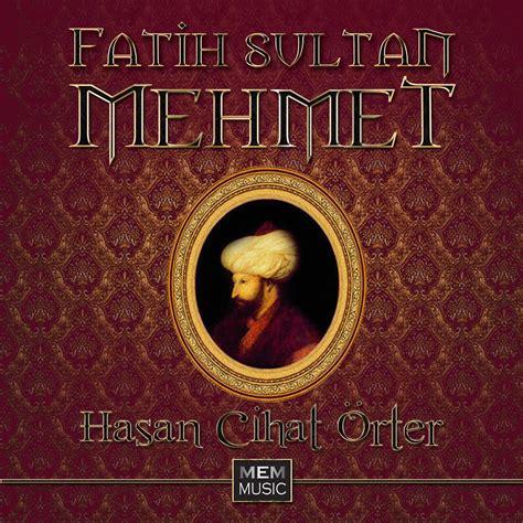 Atam fatih sultan mehmed, üsküdar. Fatih Sultan Mehmet - Hasan Cihat Orter mp3 buy, full tracklist