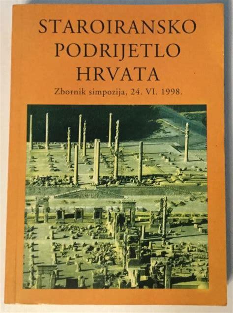 STAROIRANSKO PODRIJETLO HRVATA : ZBORNIK SIMPOZIJA 24.VI. 1998