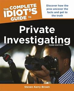 The Complete Idiot U0026 39 S Guide To Private Investigating  Third Edition By Steven Kerry Brown