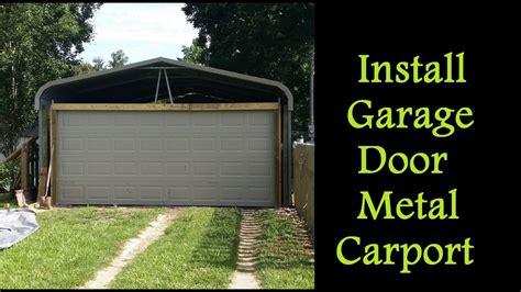 Add Garage Door To Carport by Part 3 How To Enclose A Metal Carport Installing