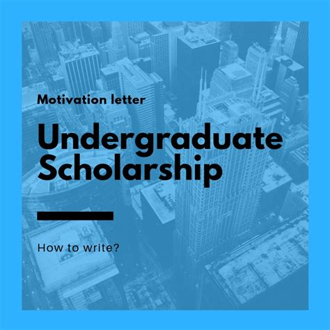 sample motivation letter  undergraduate scholarship