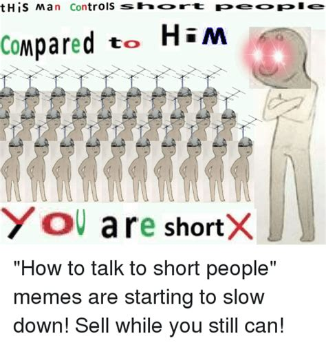 How To Say Meme - this man controls sihort people compared to him you are shortx meme on sizzle