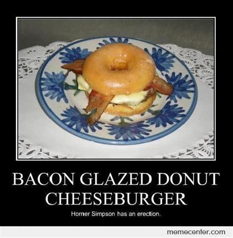 Donut Memes - bacon glazed donut cheeseburger by ben meme center