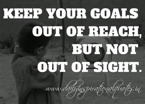 keep your goals out of reach but not out of sight anonymous motivational quotes daily