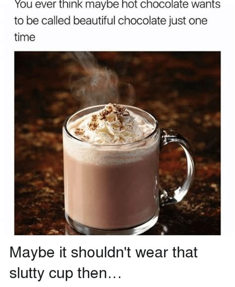Hot Chocolate Memes - 25 best memes about hot chocolate hot chocolate memes