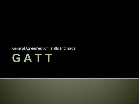 general agreement  tariffs  trade gatt
