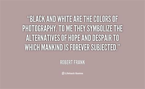 Quotes about black and white vs color