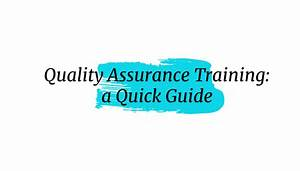 Quality Assurance Training  A Quick Guide For Beginners