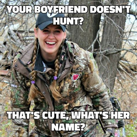 Hunter Memes - your boyfriend doesn t hunt then you got yourself a girlfriend outdoor humor pinterest