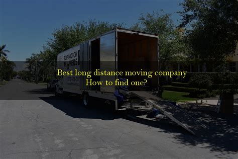 finding   long distance moving company top notch