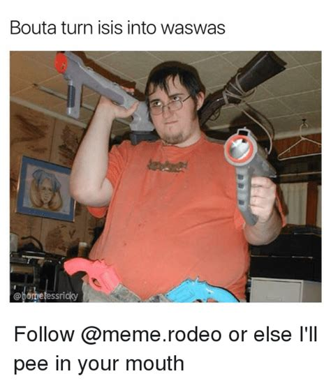 Turn Photo Into Meme - bouta turn isis into waswas ricky follow or else i ll pee in your mouth meme on me me