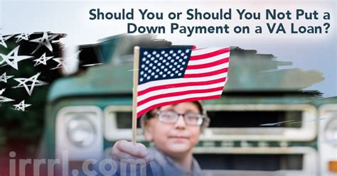 Should You Or Should You Not Put A Down Payment On A Va Loan?