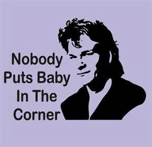 No Body Puts Baby in Corner