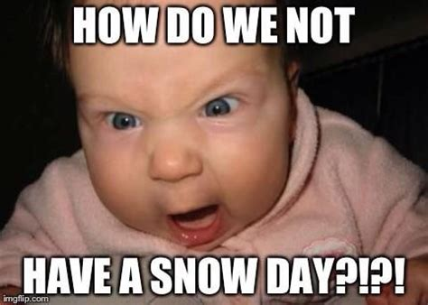 Snow Day Memes - 1000 images about makes me on pinterest snow days teaching and back to school meme