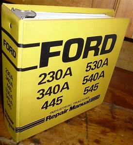 Ford 230a 340a 445 530a 540a 545 Industrial Tractor Repair Manual W  Binder