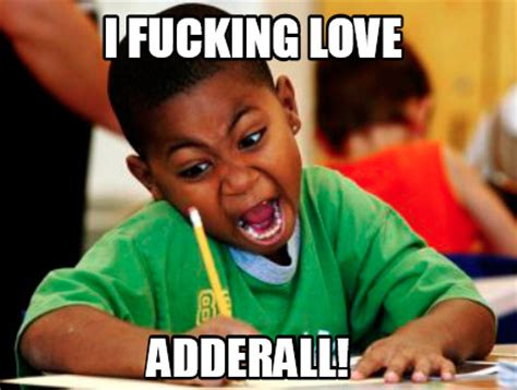 Meme Loving Fuck - meme creator i fucking love adderall meme generator at memecreator org