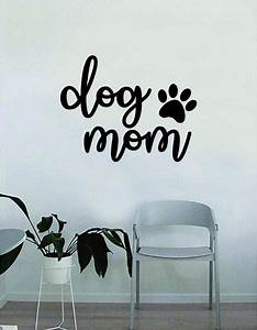 dog mom paw print quote wall decal sticker bedroom home With cute paw print wall decals ideas for home