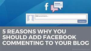 5 Reasons Why You Should Add Facebook Commenting to Your ...