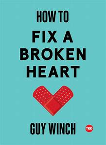 How to Fix a Broken Heart | Book by Guy Winch | Official ...