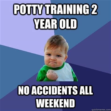 Potty Training Memes - potty training 2 year old no accidents all weekend success kid quickmeme