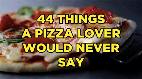 44 things a pizza lover would never say