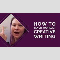 How To Teach Yourself Creative Writing Youtube