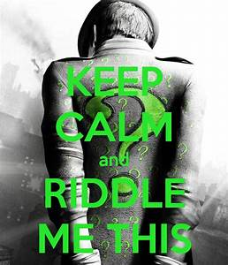 KEEP CALM and RIDDLE ME THIS - KEEP CALM AND CARRY ON ...