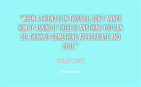 Trouble Is A Friend Quotes