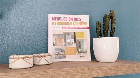 livre quot meubles en bois 224 fabriquer soi m 234 me quot de nathalie boisseau mawilo fr