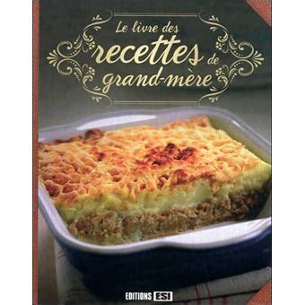 recette de cuisine de nos grand mere le livre des recettes de grand mère cartonné collectif
