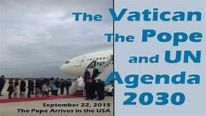 Pope Francis, Obama, United Nations UN Agenda 2030 and ...