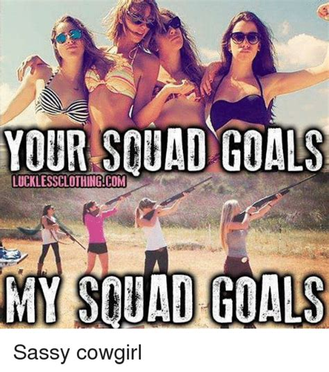 Cowgirl Memes - your scuad goals lucklessclothingcom my squad goals sassy cowgirl meme on me me