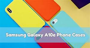 The 12 Best Samsung Galaxy A10e Phone Cases And Covers