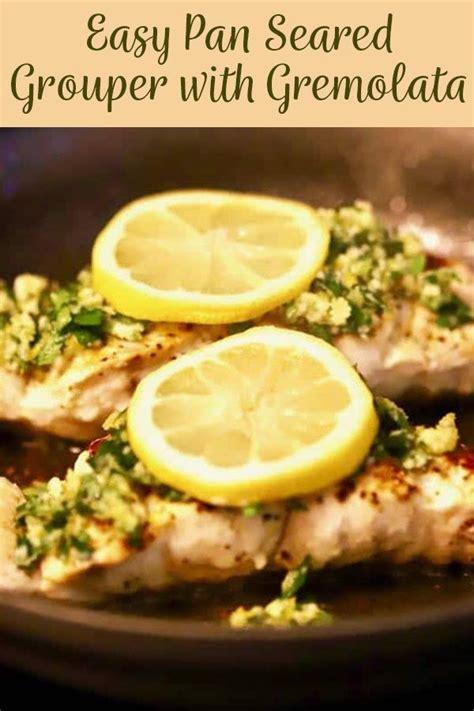 recipe grouper seared pan gremolata fish