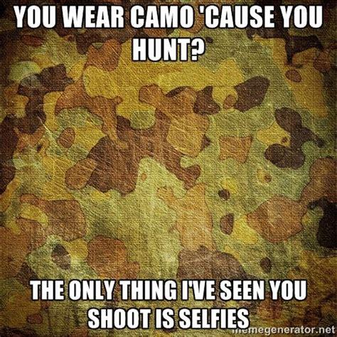 Camo Memes - you wear camo cause you hunt funny camouflage meme image