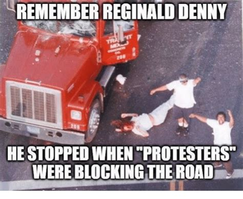 Protest Meme - rememberreginalddenny he stopped when protesters were blocking the road protest meme on sizzle
