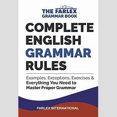 Complete English Grammar Rules Examples, Exceptions, Exercises, And Everything You Need To